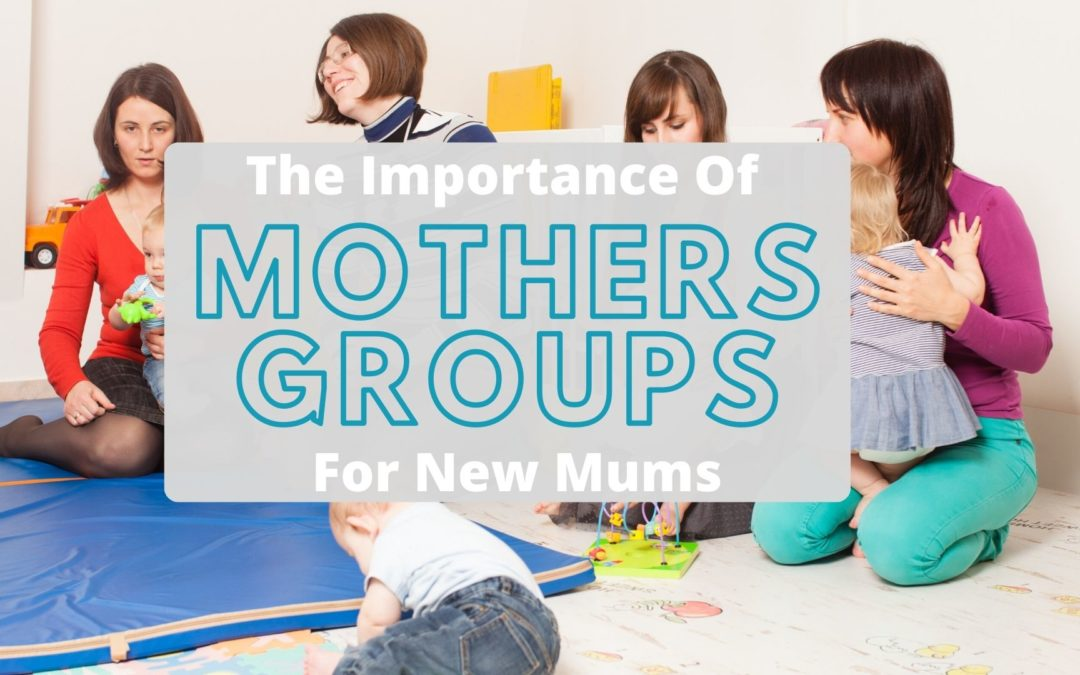 The Importance Of Mothers Groups For New Mums